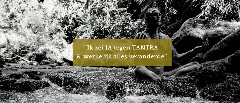''Ik zei ja tegen tantra en werkelijk alles veranderde!''