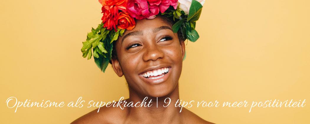 Optimisme als superkracht | 9 tips voor meer positiviteit