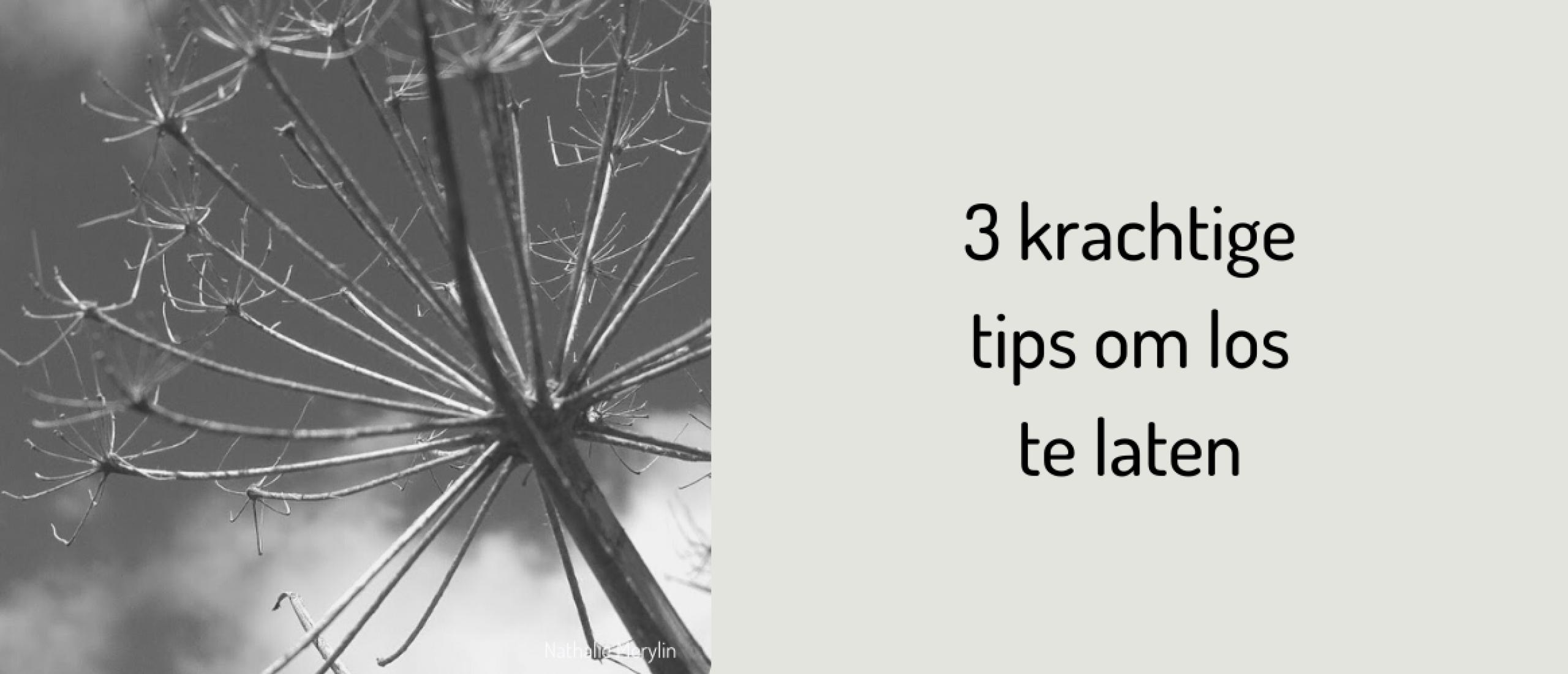 3 krachtige tips om los te laten