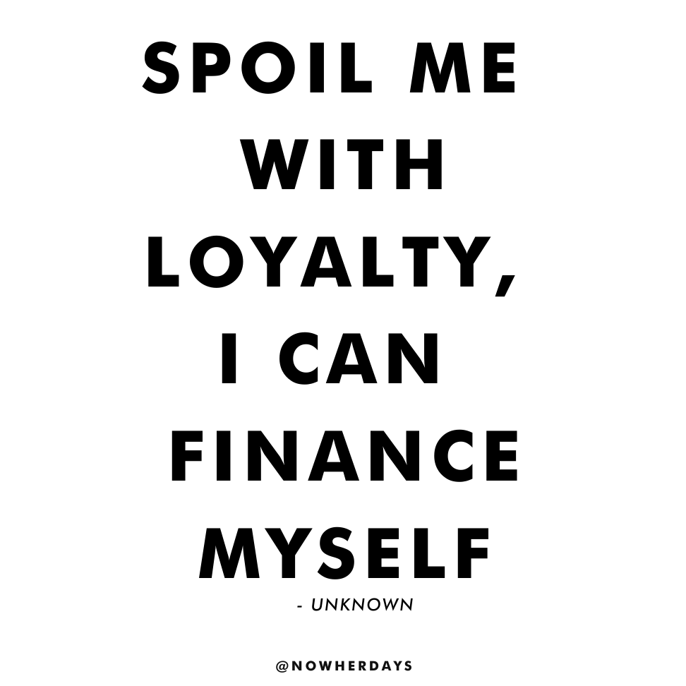 Quote Spoil me with loyalty