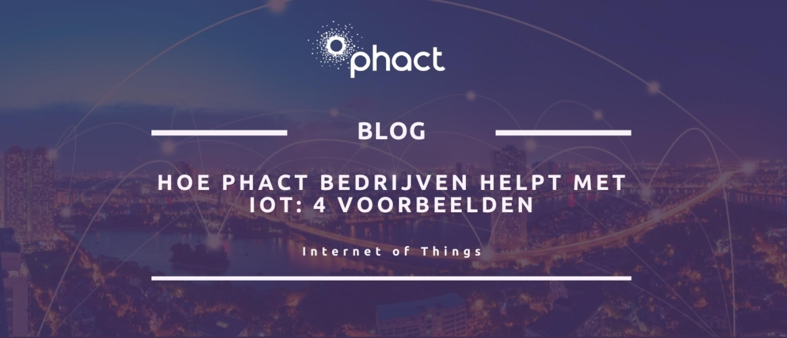 Hoe Phact bedrijven helpt met IoT: 4 voorbeelden