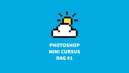 Gratis Photoshop cursus - mini training dag 1