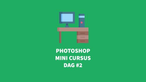 Gratis Photoshop cursus voor beginners - mini training dag 2