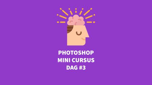 Gratis Photoshop training  leer non-destructief fotobewerken dag 3