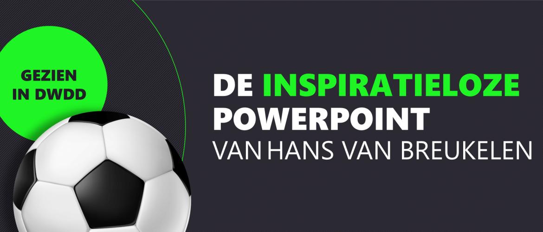 De inspiratieloze PowerPoint van Hans van Breukelen [Gezien in DWDD]