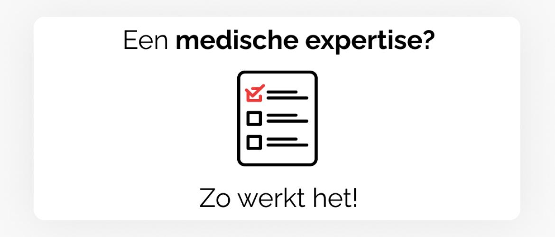 Een medische expertise? Zo werkt het!