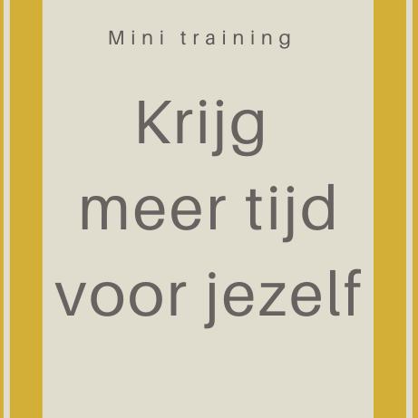 Gratis mini training Krijg meer tijd voor jezelf