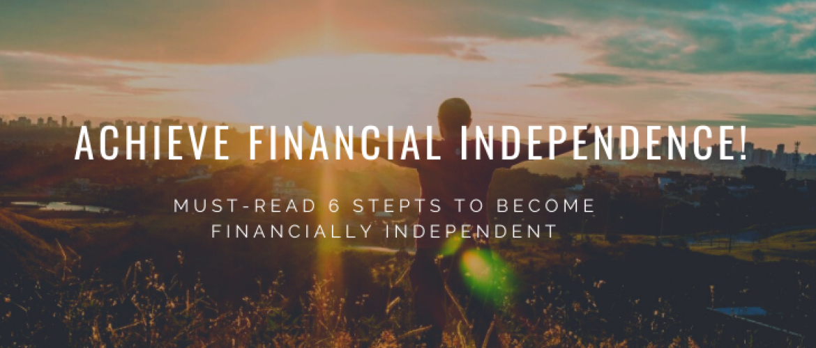 Achieve Financial Independence in 6 Steps! Must-read