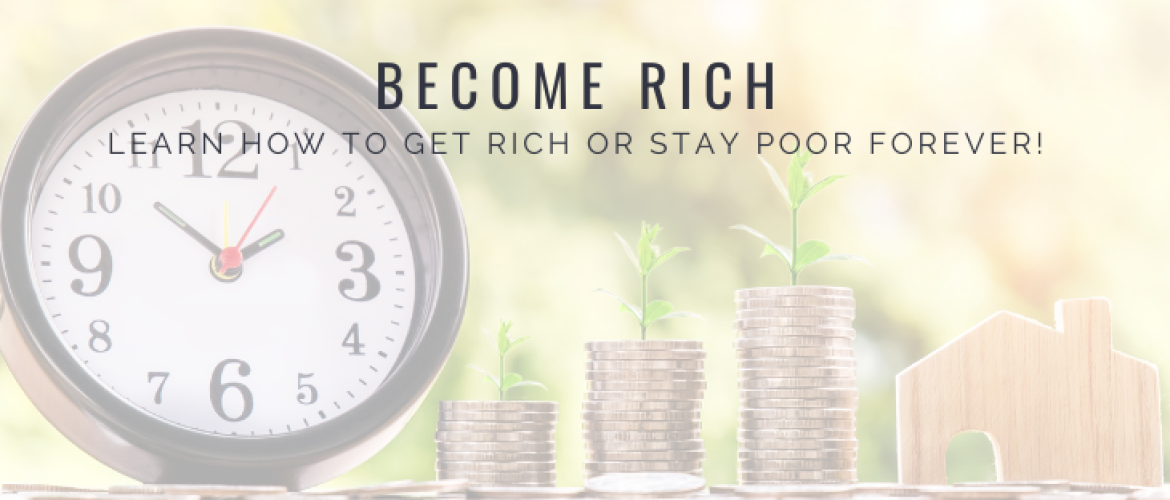 Become rich? Learn How to Get Rich or Stay Poor Forever!