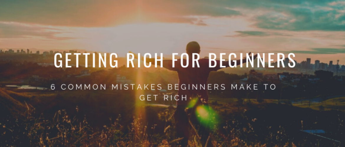 Getting Rich for Beginners: 6 Common Mistakes to Avoid!