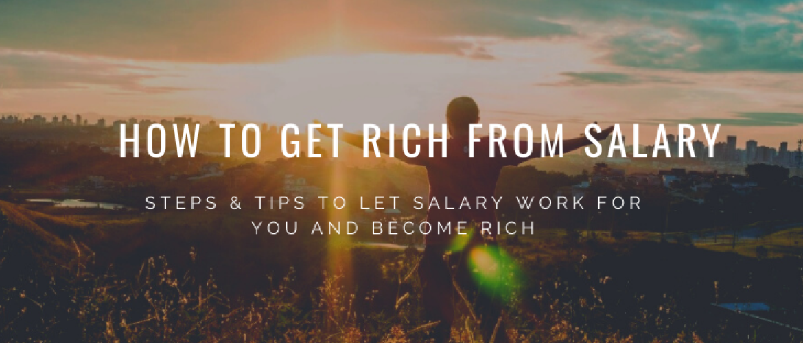 How to Get Rich from your Salary? Steps & Tips for Living the Dream