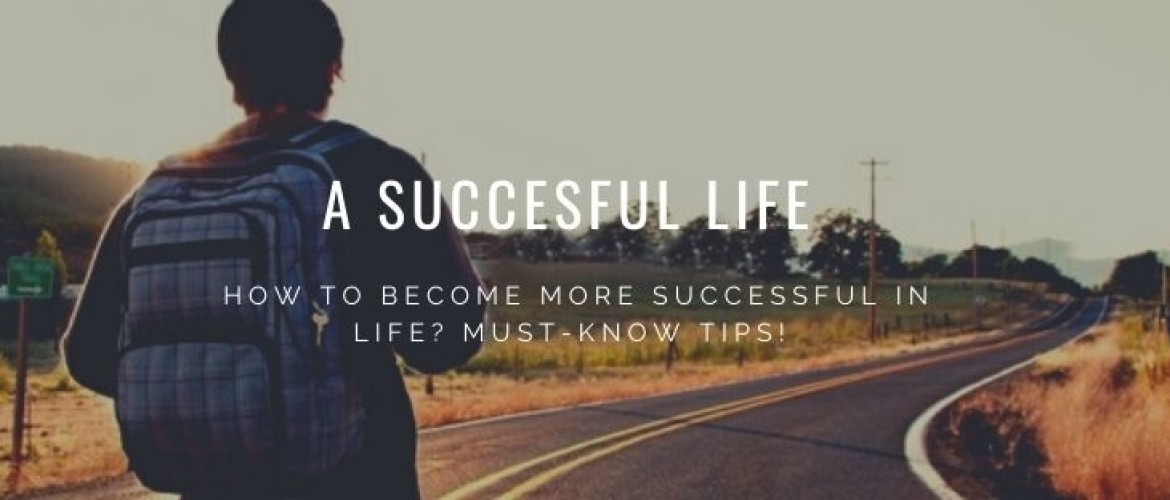How to achieve more success in life? Must-know Tips!