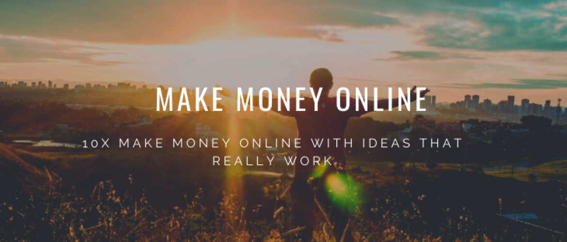 10x Make Money Online With Ideas That Really Work (2021)