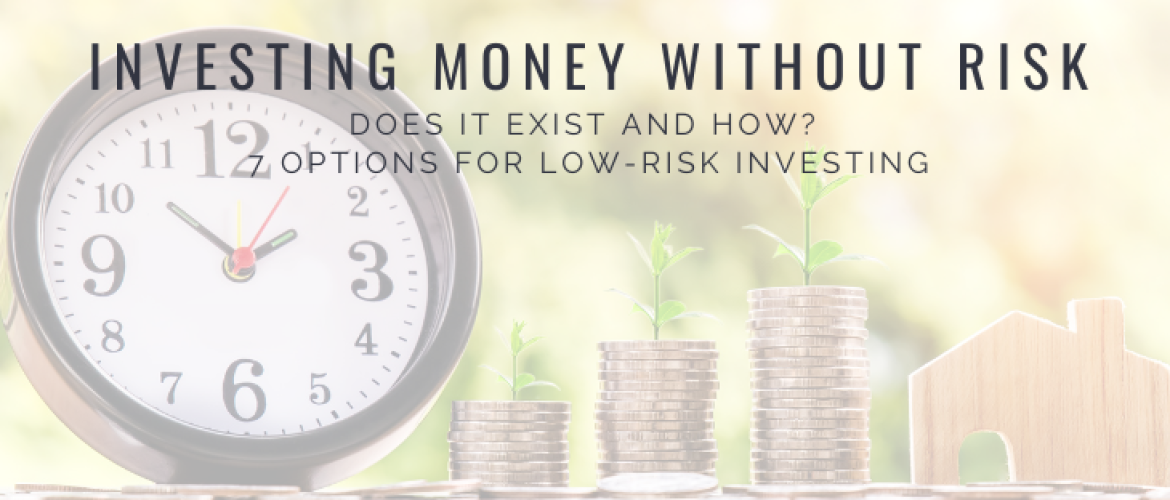 Investing money without risk, does it exist and how? 7 options!