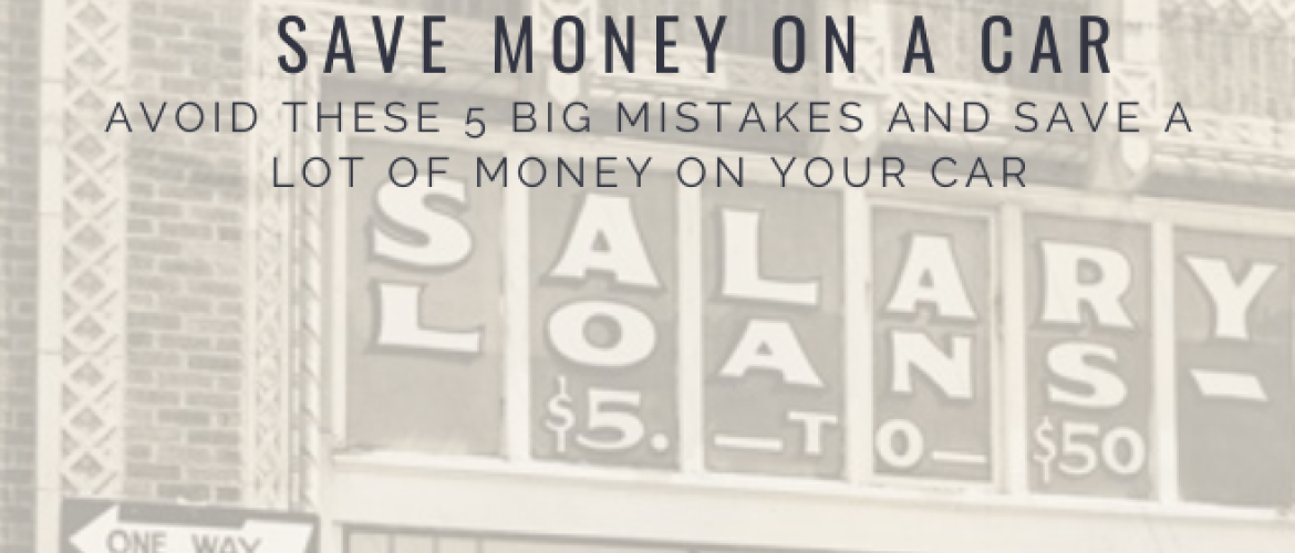 Save money on car? Avoid these 5 Big Mistakes! Savings Tips