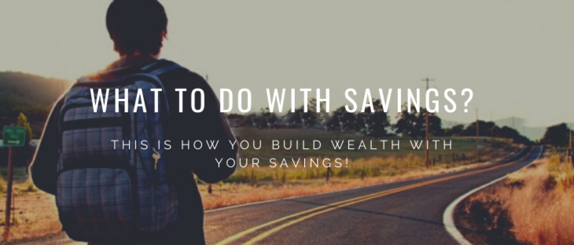 What to do with savings? This is how you build wealth!