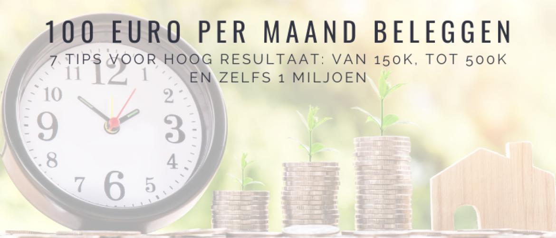 €100 Per Maand Beleggen: 7 Tips voor Hoog Resultaat