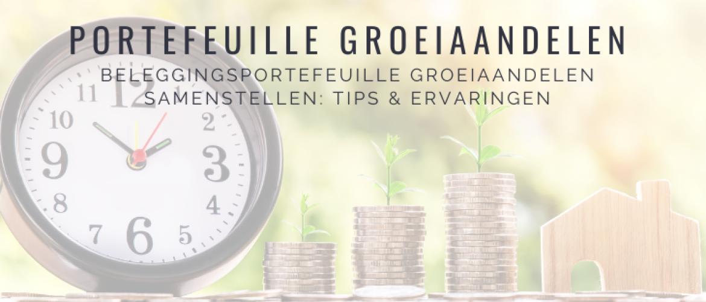 Beleggingsportefeuille Groeiaandelen Samenstellen: Tips & Ervaringen