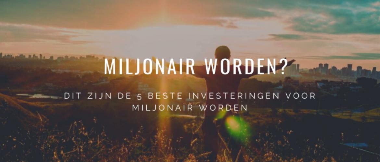 5x Beste Investeringen voor Miljonair Worden (bewezen)