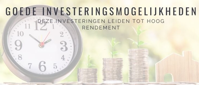 Goede investeringsmogelijkheden? Tips voor hoog rendement!