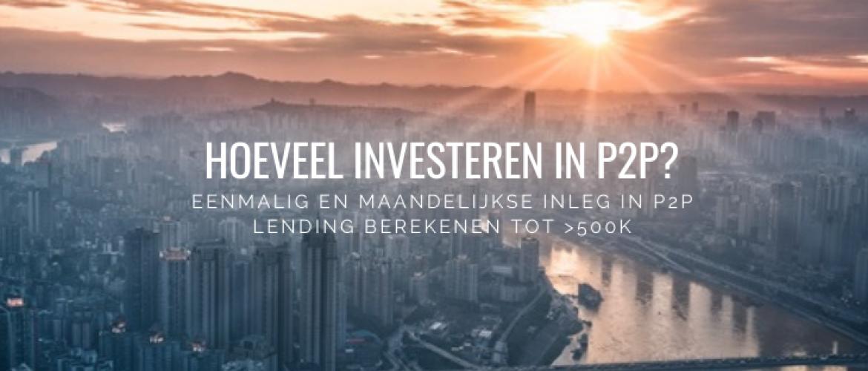 Hoeveel Investeren in P2P Lending: hoeveel geld levert mij dat op?