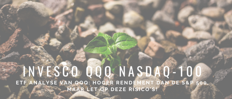 ETF Analyse: Beleggen in Invesco QQQ NASDAQ-100 (QQQ of EQQQ)