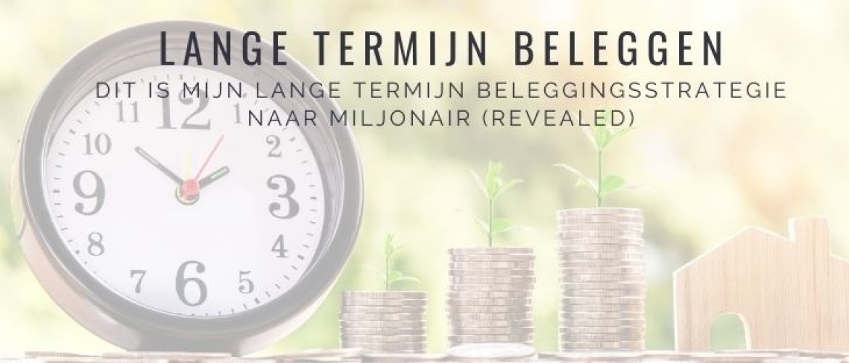 Mijn Lange Termijn Beleggingsstrategie naar Miljonair: Revealed