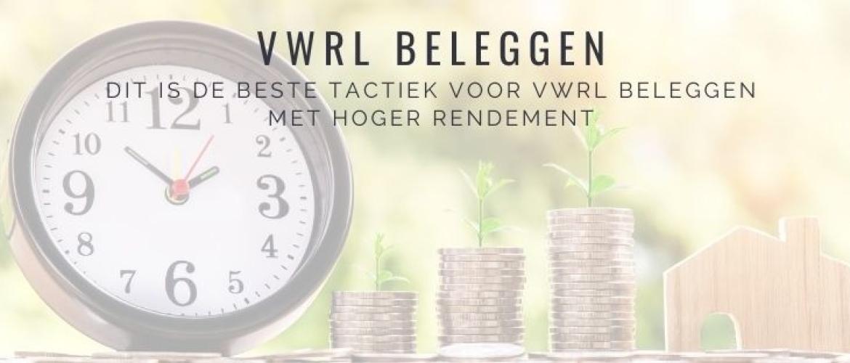 De Beste Tactiek voor VWRL Beleggen: hoger rendement!