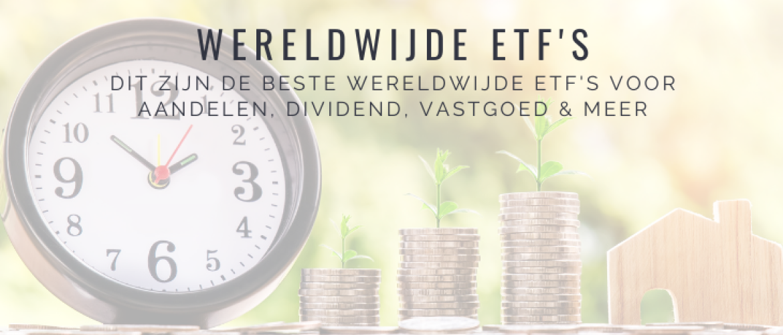5x Beste Wereldwijde ETF's Aandelen, Dividend, Groei & Vastgoed