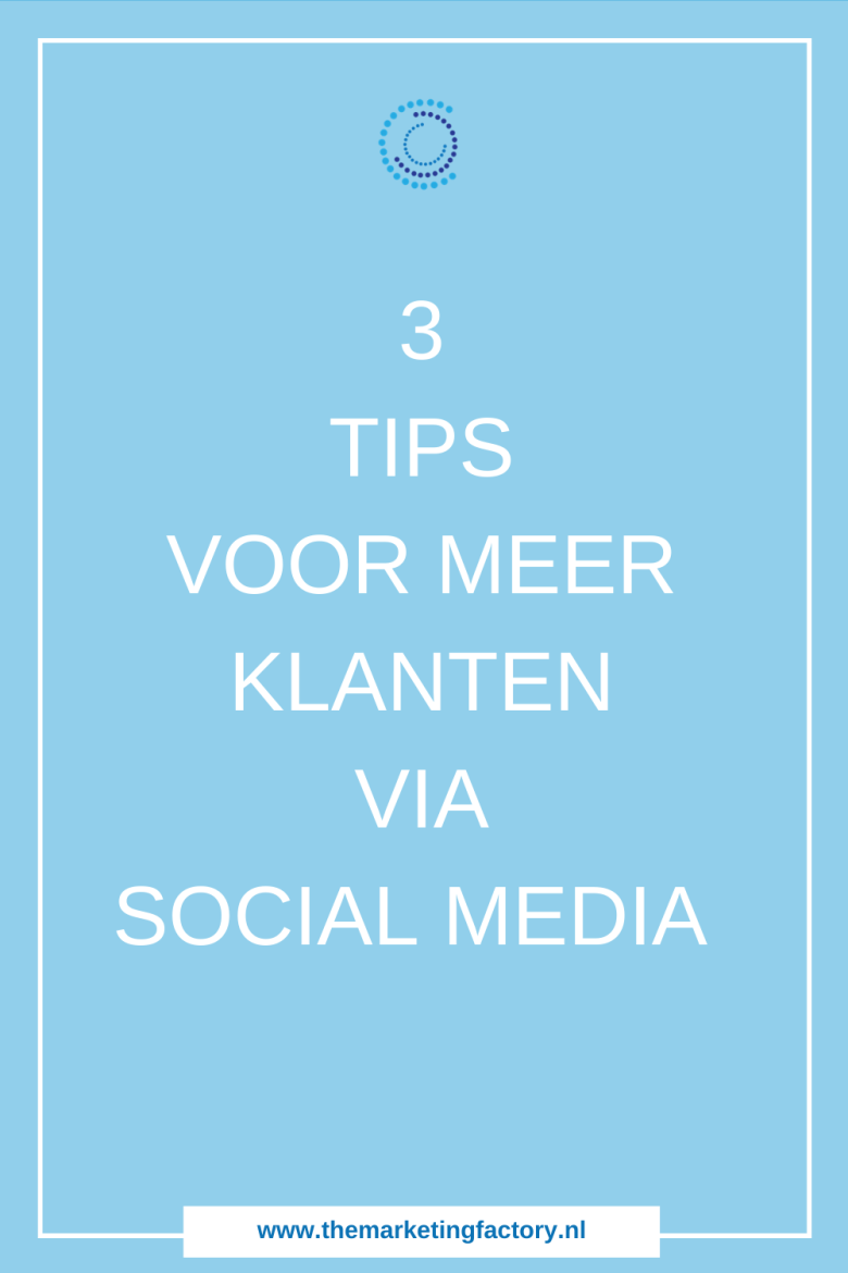 Meer klanten via social media? 3 Handige tips voor meer klanten via social media | klanten via social media | social media marketing strategie | social media strategie | social media strategy | sociale media tips | social media tips | online marketing strategie | online verkopen | sociale media tips | gratis social media training | sociale media training | online ondernemen | online zichtbaarheid | #themarketingfactory