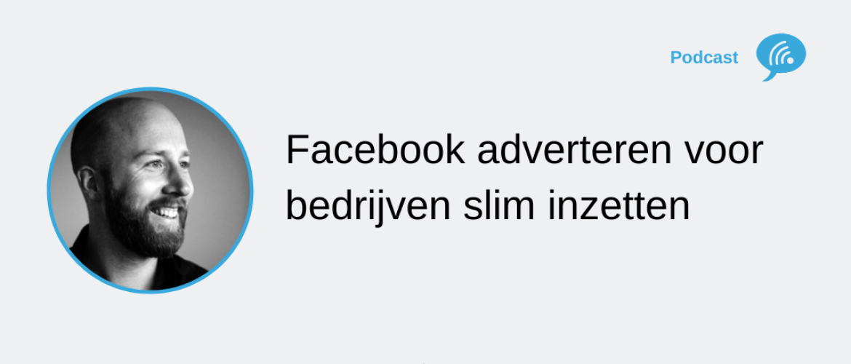 Facebook adverteren voor bedrijven, hoe zet je dat slim in