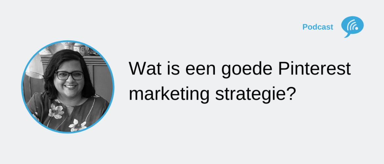 Wat is een goede Pinterest marketing strategie voor bedrijven?
