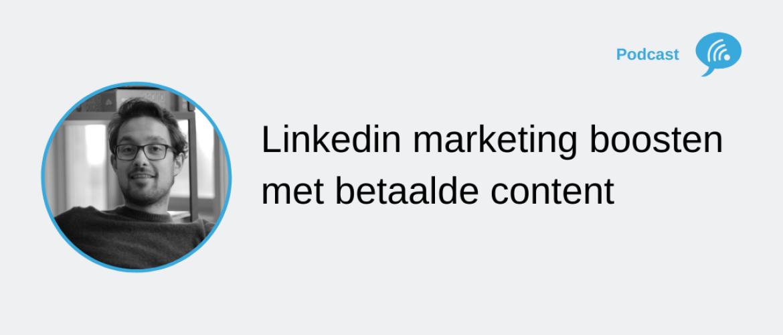 Linkedin marketing strategie boosten met betaalde content