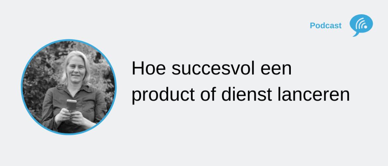Succesvol een nieuw product of dienst lanceren? 5 Tips [ST044]