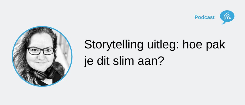 Storytelling uitleg: hoe zet je het slim in en vind je het goud van je verhalen