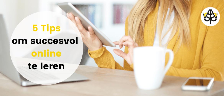 5 Tips om succesvol online te leren