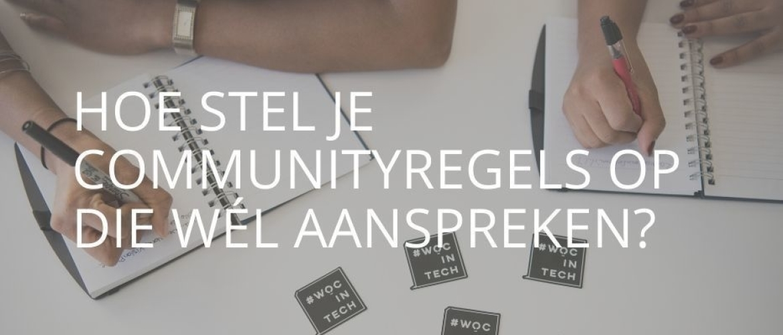 Hoe stel je Community regels op die wél aanspreken?