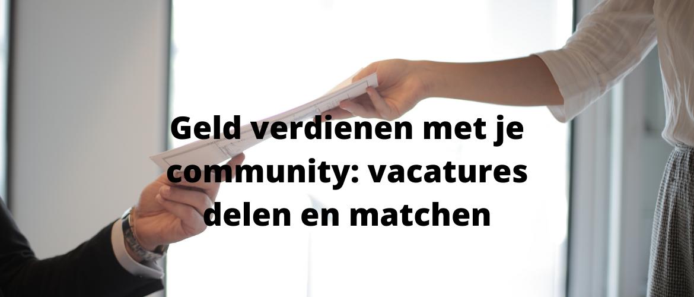 Geld verdienen met je community: vacatures delen en matchen