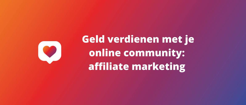 Geld verdienen met je community: affiliate marketing