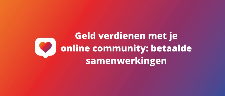 Geld verdienen met je online community: betaalde samenwerkingen