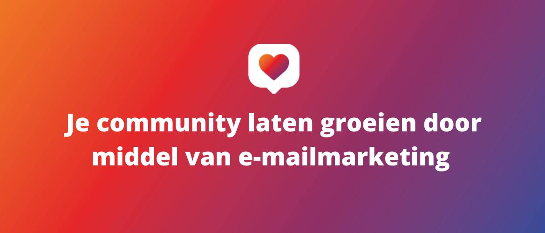 Je community laten groeien door middel van e-mailmarketing