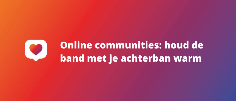 Online communities: houd de band met je achterban warm