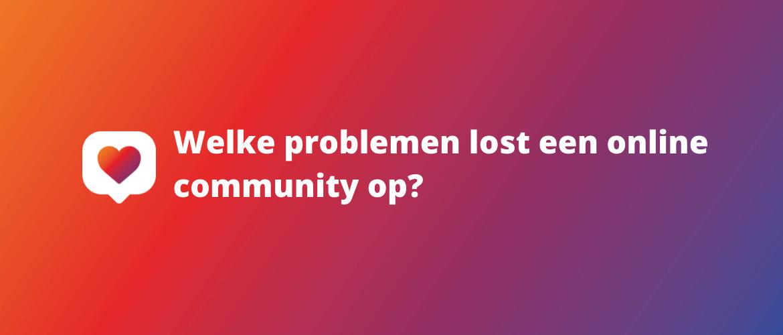 Welke problemen lost een online community op?