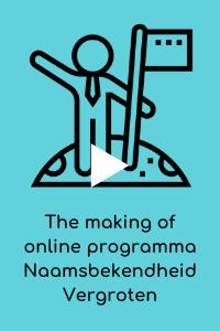 The making of online programma Naamsbekendheid Vergroten