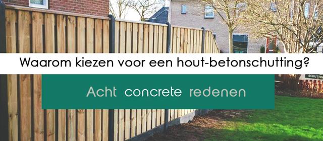 Waarom moet je kiezen voor een hout-betonschutting?